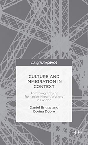 9781137380609: Culture and Immigration in context: An Ethnography of Romanian Migrant Workers in London