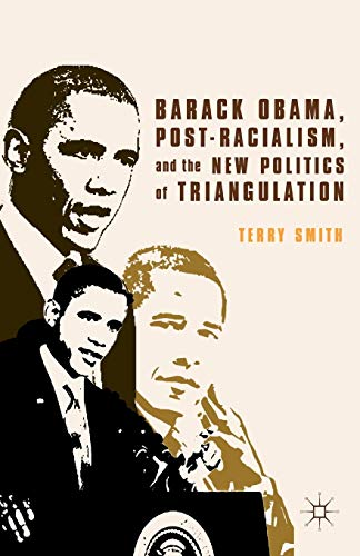9781137380869: Barack Obama, Post-Racialism, and the New Politics of Triangulation