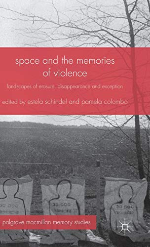 9781137380906: Space and the Memories of Violence: Landscapes of Erasure, Disappearance and Exception
