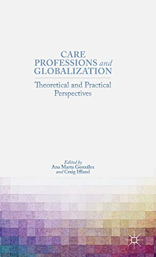 9781137381163: Care Professions and Globalization: Theoretical and Practical Perspectives