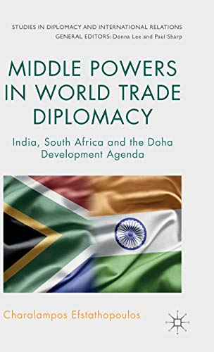 Middle Powers in World Trade Diplomacy: India, South Africa and the Doha Development Agenda (...