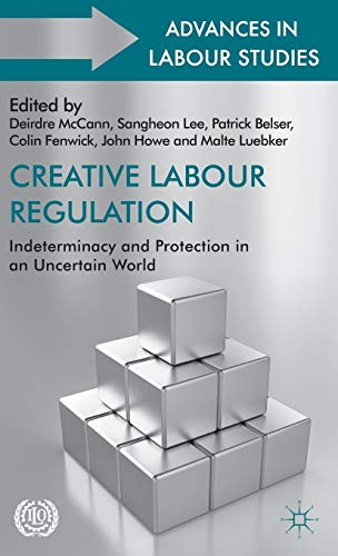 9781137382207: Creative Labour Regulation: Indeterminacy and Protection in an Uncertain World (Advances in Labour Studies)