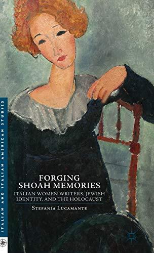 9781137382689: Forging Shoah Memories: Italian Women Writers, Jewish Identity, and the Holocaust (Italian and Italian American Studies)
