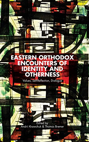 Eastern Orthodox Encounters of Identity and Otherness: Values, Self-Reflection, Dialogue: Palgrave ...