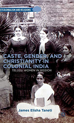 9781137383082: Caste, Gender, and Christianity in Colonial India: Telugu Women in Mission (Postcolonialism and Religions)