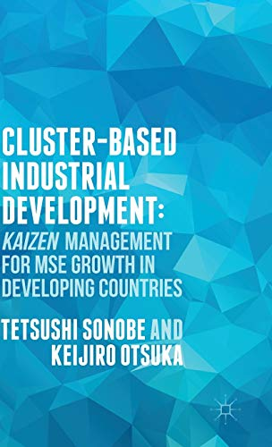 Cluster-Based Industrial Developments:: KAIZEN Management for MSE Growth in Developing Countries: ...