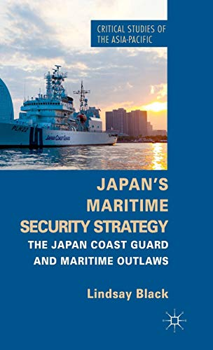 9781137385543: Japan's Maritime Security Strategy: The Japan Coast Guard and Maritime Outlaws (Critical Studies of the Asia-Pacific)