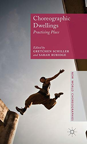 Choreographic Dwellings: Practising Place (New World Choreographies)