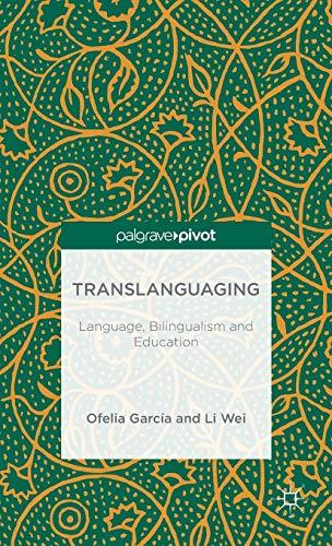 Translanguaging: Language, Bilingualism and Education (Palgrave Pivot): Wei, Li; Garcia, Ofelia