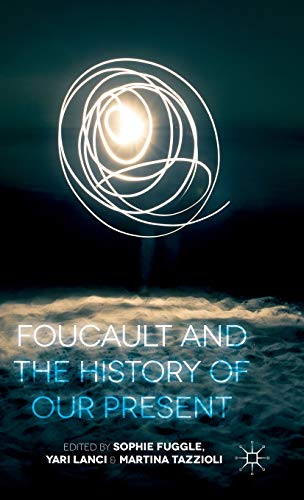 9781137385918: Foucault and the History of Our Present