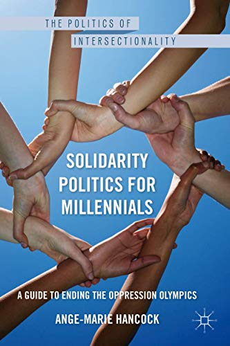 9781137386007: Solidarity Politics for Millennials: A Guide to Ending the Oppression Olympics (The Politics of Intersectionality)