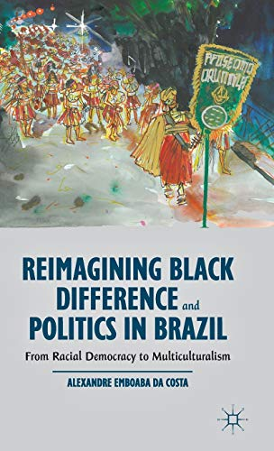 9781137386335: Reimagining Black Difference and Politics in Brazil: From Racial Democracy to Multiculturalism