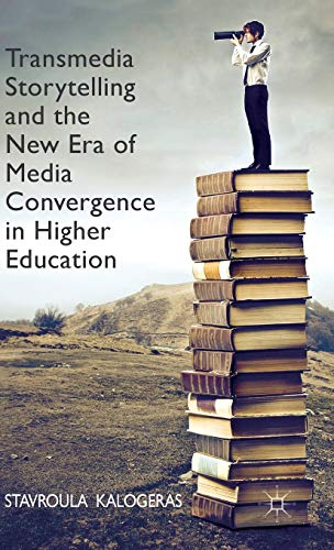 Transmedia Storytelling and the New Era of Media Convergence in Higher Education: Kalogeras, ...