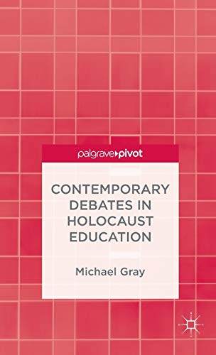 9781137388568: Contemporary Debates in Holocaust Education (Palgrave Pivot)