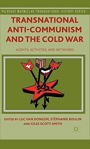 9781137388797: Transnational Anti-Communism and the Cold War: Agents, Activities, and Networks (Palgrave Macmillan Transnational History Series)
