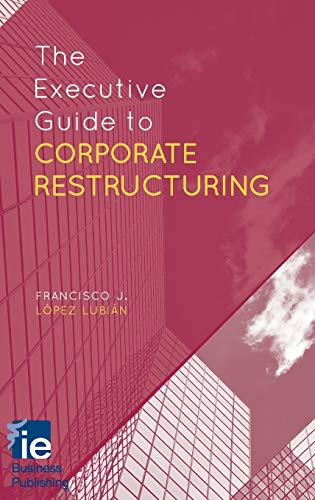 The Executive Guide to Corporate Restructuring (Hardback): Francisco J. Lopez