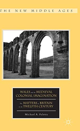 9781137391025: Wales and the Medieval Colonial Imagination: The Matters of Britain in the Twelfth Century (The New Middle Ages)