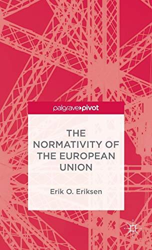 The Normativity of the European Union (Palgrave Pivot): Eriksen, Erik