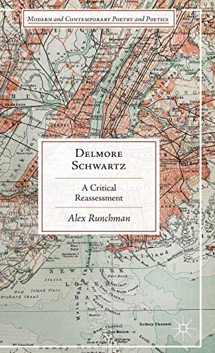 Delmore Schwartz: A Critical Reassessment (Modern and Contemporary Poetry and Poetics): Runchman, ...
