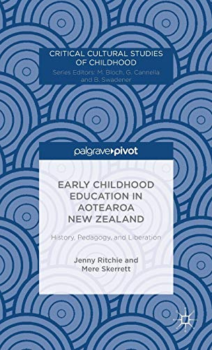 9781137394415: Early Childhood Education in Aotearoa New Zealand: History, Pedagogy, and Liberation (Critical Cultural Studies of Childhood)