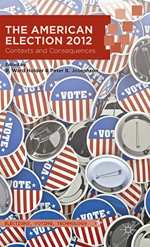The American Election 2012: Contexts and Consequences (Elections, Voting, Technology): Anne Marie ...
