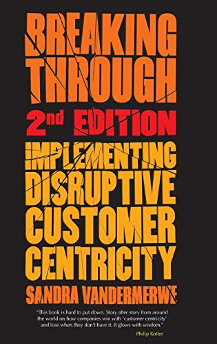 9781137395498: Breaking Through, 2nd Edition: Implementing Disruptive Customer Centricity