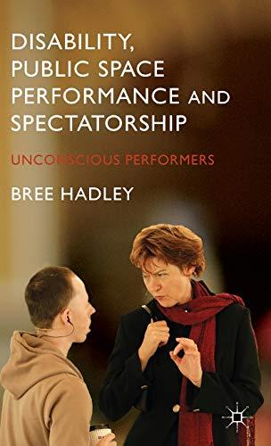9781137396075: Disability, Public Space Performance and Spectatorship: Unconscious Performers