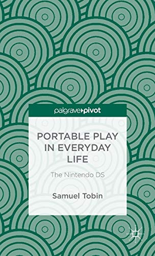 9781137396587: Portable Play in Everyday Life: The Nintendo DS (Palgrave Pivot)