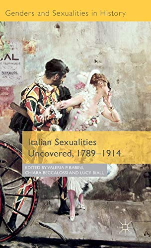 9781137396976: Italian Sexualities Uncovered, 1789-1914 (Genders and Sexualities in History)