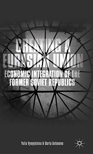 9781137398536: Creating a Eurasian Union: Economic Integration of the Former Soviet Republics