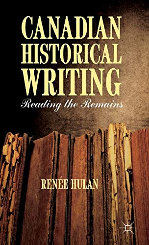 Canadian Historical Writing: Hulan, Ren�e
