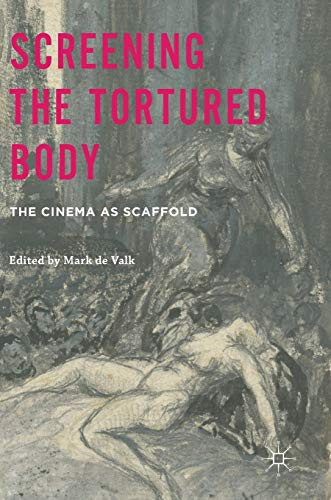 9781137399175: Screening the Tortured Body: The Cinema as Scaffold