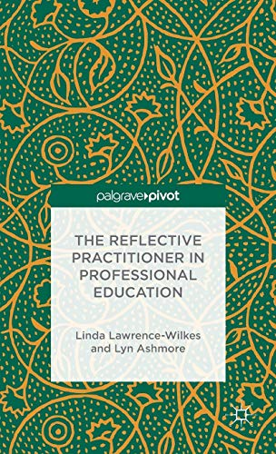 The Reflective Practitioner in Professional Education (Hardback): Linda Lawrence-Wilkes, Lyn