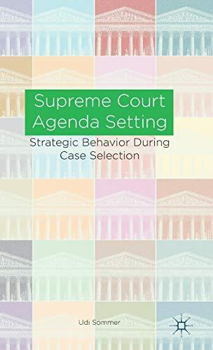 Supreme Court Agenda Setting Strategic Behavior During Case Selection: Udi Sommer