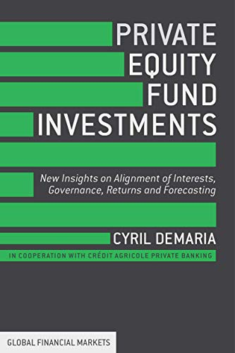 9781137400383: Private Equity Fund Investments: New Insights on Alignment of Interests, Governance, Returns and Forecasting (Global Financial Markets)