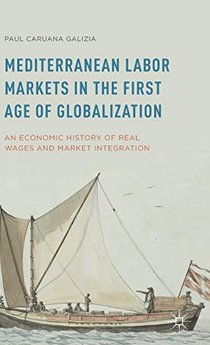Mediterranean Labor Markets in the First Age of Globalization: An Economic History of Real Wages ...