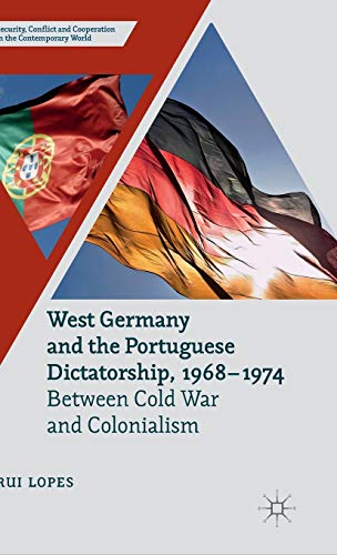 9781137402066: West Germany and the Portuguese Dictatorship, 1968–1974: Between Cold War and Colonialism (Security, Conflict and Cooperation in the Contemporary World)