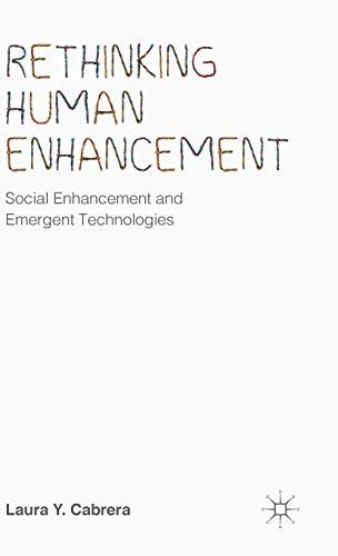 Rethinking Human Enhancement: Social Enhancement and Emergent Technologies: Laura Y. Cabrera