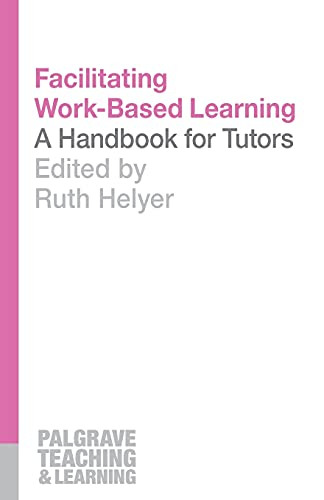 Facilitating Work-Based Learning: A Handbook for Tutors (Palgrave Teaching and Learning): Helyer, ...