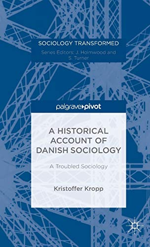9781137403414: A Historical Account of Danish Sociology: A Troubled Sociology (Sociology Transformed)