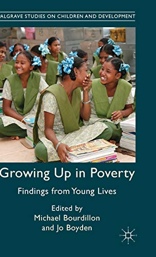 Growing Up in Poverty: Findings from Young Lives (Palgrave Studies on Children and Development): ...
