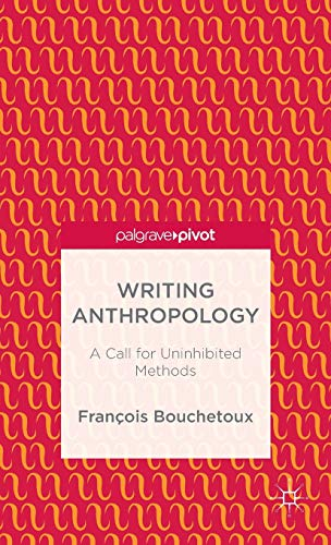 9781137404169: Writing Anthropology: A Call for Uninhibited Methods (Palgrave Pivot)