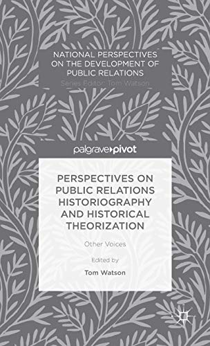 9781137404367: Perspectives on Public Relations Historiography and Historical Theorization: Other Voices (National Perspectives on the Development of Public Relations)