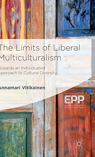 The Limits of Liberal Multiculturalism (Palgrave Studies in Ethics and Public Policy): Vitikainen, ...