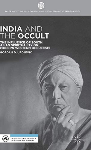 India and the Occult: The Influence of South Asian Spirituality on Modern Western Occultism (...