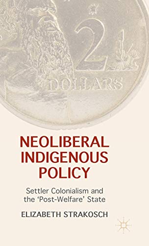 9781137405401: Neoliberal Indigenous Policy: Settler Colonialism and the 'Post-Welfare' State