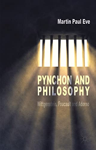 Pynchon and Philosophy: Wittgenstein, Foucault and Adorno: Eve, Martin Paul