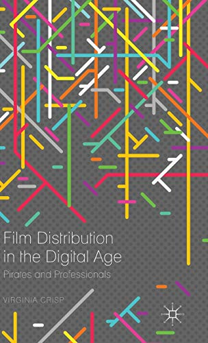 9781137406606: Film Distribution in the Digital Age: Pirates and Professionals