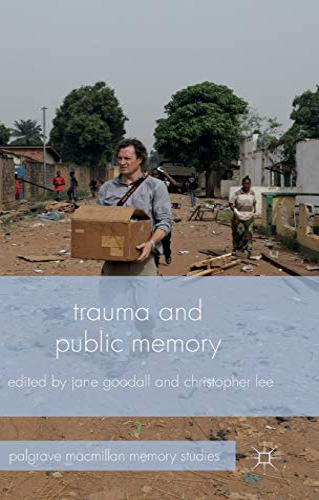 Trauma and Public Memory (Palgrave Macmillan Memory Studies): Palgrave Macmillan