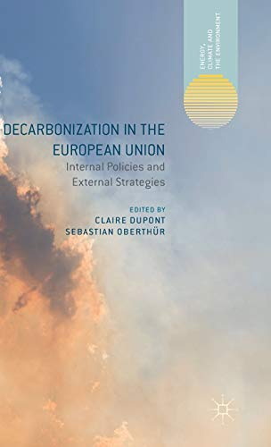 9781137406828: Decarbonization in the European Union: Internal Policies and External Strategies (Energy, Climate and the Environment)